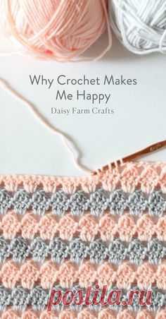 Why Crochet Makes Me Happy - Daisy Farm Crafts Blog #crochet