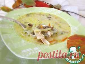 Суп с плавленым сыром и шампиньонами – кулинарный рецепт