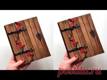 Декор блокнота своими руками. Имитация деревянной двери