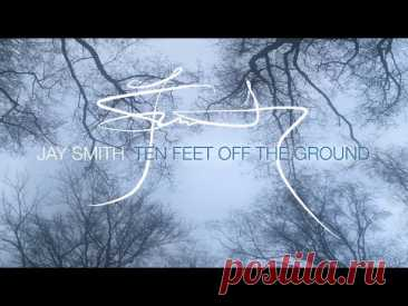 Jay Smith - Ten Feet off the Ground (Official Audio)