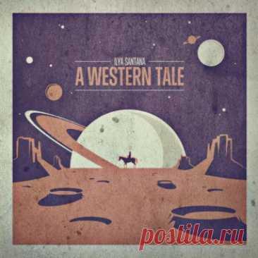Ilya Santana - A Western Tale (2012) FLAC free download mp3 music 320kbps