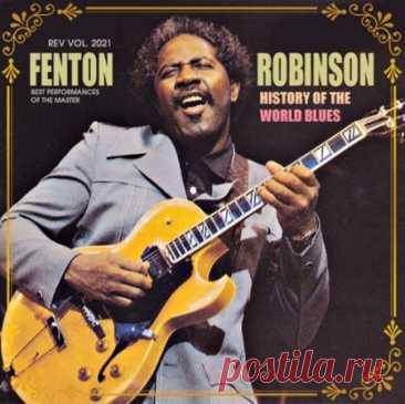 Fenton Robinson - History Of The World Blues: Fenton Robinson (2021) Американский блюзовый певец и гитарист, один из основоположников чикагской блюз сцены - Фентон Робинсон. Его музыкальная карьера началась еще в 11-ти летнем возрасте, когда он смастерил свою первую гитару из коробки из под сигарет.Категория: Album CollectionИсполнитель: Fenton RobinsonНазвание:
