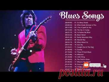 Blues Songs Playlist ♪ The Best Blues Songs Of All Time