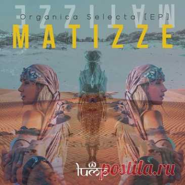 Matizze - ORGANICA SELECTA [Lump Records] free download mp3 music 320kbps