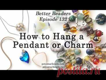 How to Hang a Pendant or Charm - Better Beaders Episode by PotomacBeads