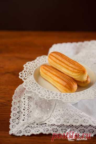Эклеры (Заварное тесто) - пошаговый рецепт с фото на Готовим дома