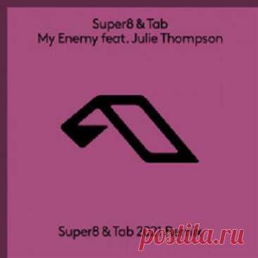 Super8 & Tab & Julie Thompson - My Enemy (Super8 & Tab 2021 Remix) free download mp3 music 320kbps