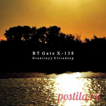 BT Gate X-138 – Granitnyy Ultradeep free download mp3 music 320kbps