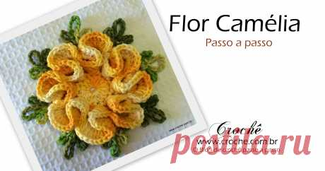 Flor camélia passo a passo | Croche.com.br