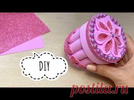 DIY Шкатулка из фоамирана Своими руками Поделки из фоамирана