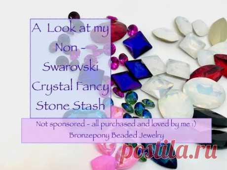 A Look at My Non - Swarovski Fancy Stones Stash