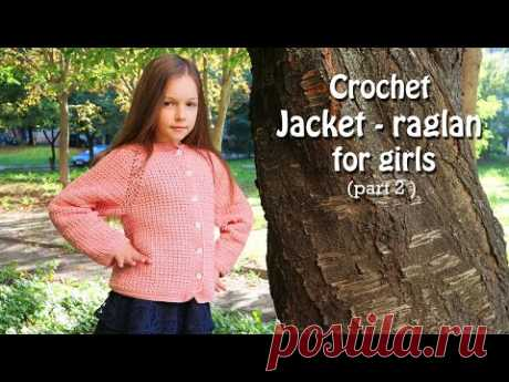 Жакет  - реглан крючком (часть 2) 🌸 Crochet Jacket - raglan for girls (part 2)