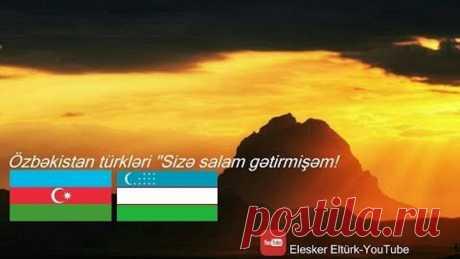 Sizə salam gətirmişəm. (Özbəkistan türkləri).