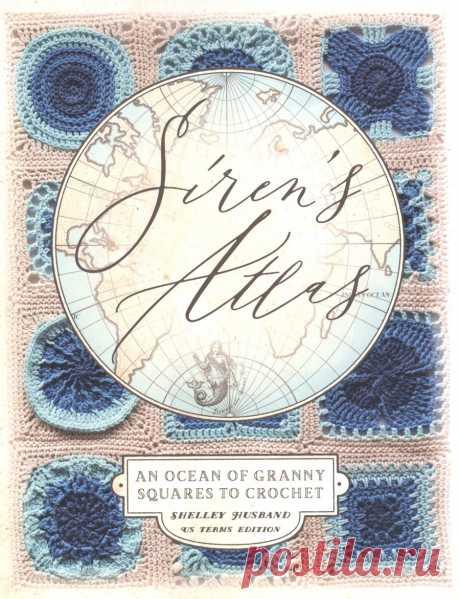 Siren's Atlas: An Ocean of Granny Squares to Crochet 2019г