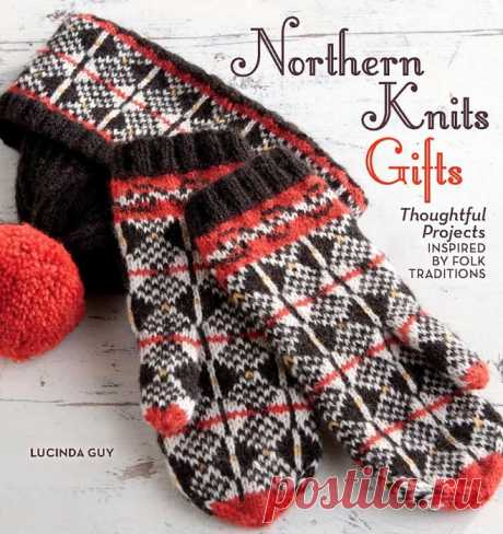 Норвежское вязание Northern Knits Gifts: Thoughtful Projects Inspired by Folk Traditions — HandMade