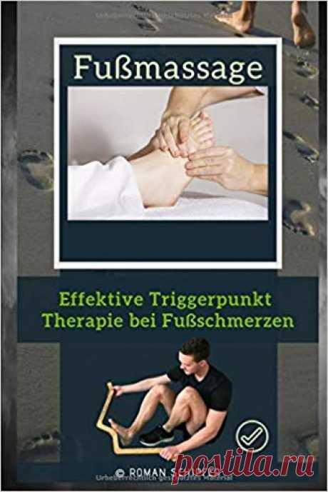 Fußmassage: Effektive Triggerpunkt Therapie bei Fußschmerzen: Amazon.de: Roman Schipfer: Bücher