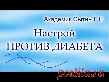 ПРОТИВ ДИАБЕТА АКАДЕМИК СЫТИН Г.Н. (без муз.) - YouTube