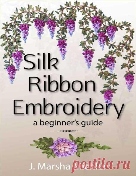 Silk Ribbon Embroidery: A Beginner Guide - Вышивка (разное) - Журналы по рукоделию - Страна рукоделия