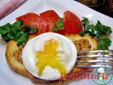 Бутерброд с яйцом-пашот – кулинарный рецепт