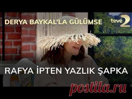 Derya Baykal'la Gülümse: Rafya İpten Yazlık Şapka - YouTube