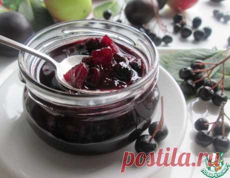 Варенье из черноплодной рябины с фруктами – кулинарный рецепт