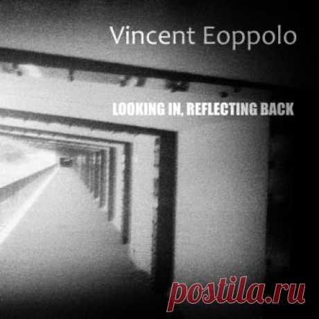 Vincent Eoppolo (США) - Looking in, reflecting back - METICULOUS MIDGETS - сетевой арт-лейбл, интернет-радио