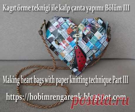 Kagıt örme teknigi ile kalp çanta yapımı Bölüm III (3)-- Making heart bags with paper knitting technique Part III(3)-- Geridönüşüm -- Recycle