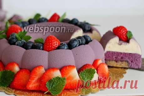 Муссовый торт с черникой и велюром рецепт с фото, как приготовить на Webspoon.ru