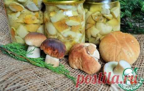 Грибы белые маринованные - кулинарный рецепт