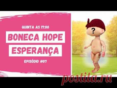Projeto Esperança - Boneca Hope I Quinta as 17:00 I Episódio #07
