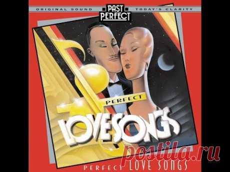 Perfect Love Songs: Vintage 1930s & 40s #romantic #vintagevocals #dancebands #pastperfect