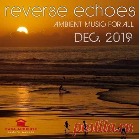 Reverse Echoes: Ambient Music (2019) Mp3 Это атмосферная музыка для расслабления, она призвана звучать легко, без оказания кого-либо гнетущего воздействия на психику человека. Мелодии такой музыки простые, легкие и спокойные. Слушая такую музыку невольно забываются все невзгоды, тревожные думы, и отключившись от своих тревог, слушатель