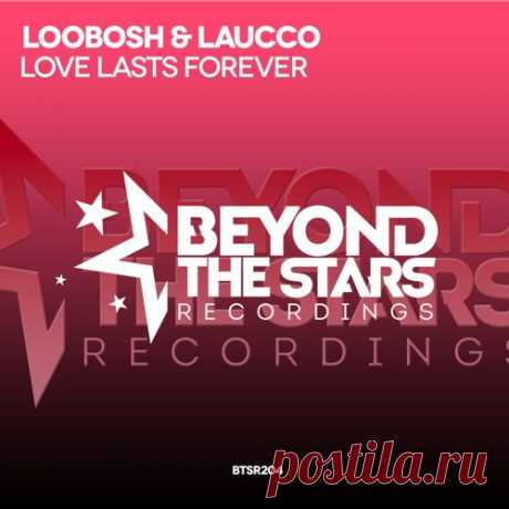 Loobosh & Laucco - Love Lasts Forever (Original Emotional Mix) [Available 02.04.2018] by BeyondTheStarsRecordings | Beyond The Stars Recordings | Free Listening on SoundCloud