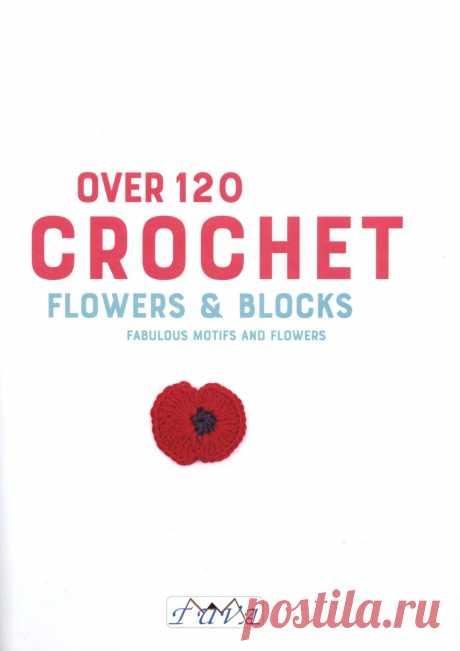 Over 120 Crochet Flowers And Blocks - 2019