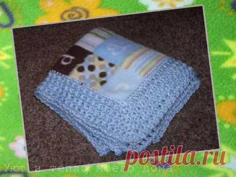 Детское флисовое одеяло своими руками с обвязкой края крючком | Уют и тепло моего дома