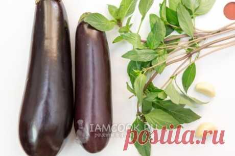 Баклажаны с базиликом и чесноком (закуска) — рецепт с фото пошагово
