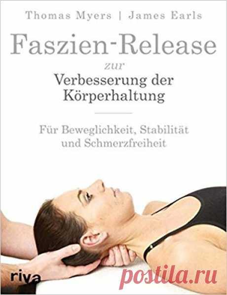 Faszien-Release zur Verbesserung der Körperhaltung: Amazon.de: Thomas Myers, James Earls: Bücher