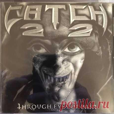 Catch 22 - Through Eyes of Pain 1997