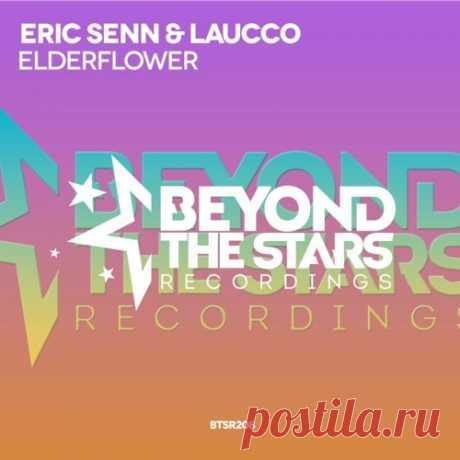 Eric Senn & Laucco - Elderflower (Original Mix) [Available 30.04.2018] by BeyondTheStarsRecordings | Beyond The Stars Recordings | Free Listening on SoundCloud