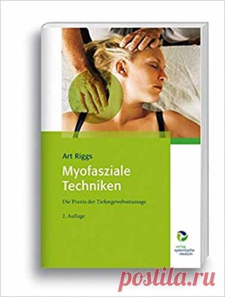 Myofasziale Techniken: Die Praxis der Tiefengewebsmassage: Amazon.de: Art Riggs: Bücher