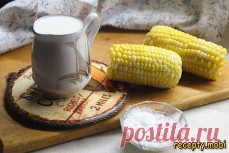 Молочная вареная кукуруза - как приготовить кукурузные початки вкусно