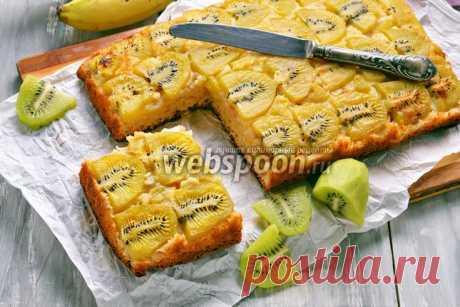 Пирог с киви и бананом рецепт с фото, как приготовить на Webspoon.ru