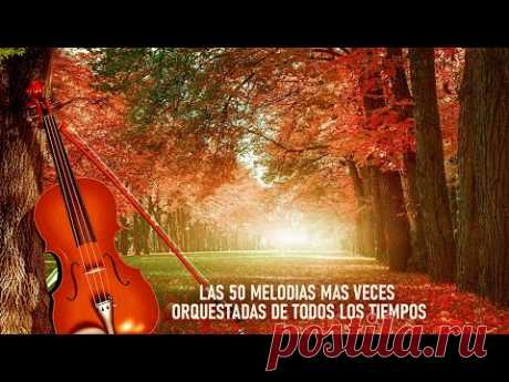 LAS 50 MELODIAS MAS VECES ORQUESTADAS DE TODOS LOS TIEMPOS - MUSICA INSTRUMENTAL Cecil Gonzalez