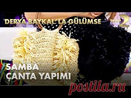 Derya Baykal'la Gülümse: Özel Rafya İpten Samba Çanta - YouTube