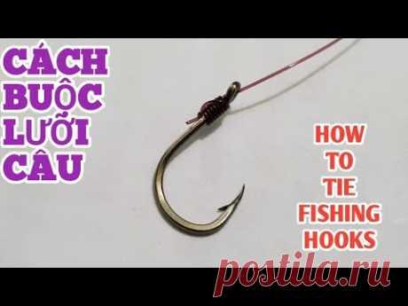 Cách Buộc Lưỡi Câu Cá Đơn Giản Cho Người Mới - How to tie fishing hooks