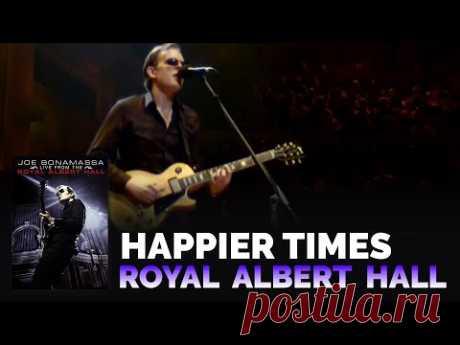 "༺🌸༻ Joe Bonamassa - ""Happier Times"" - Live From The Royal Albert Hall"
