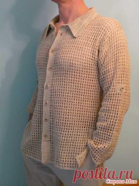 Рубашка -сетка для мужа, или лето не за горами. - Вязание - Страна Мам