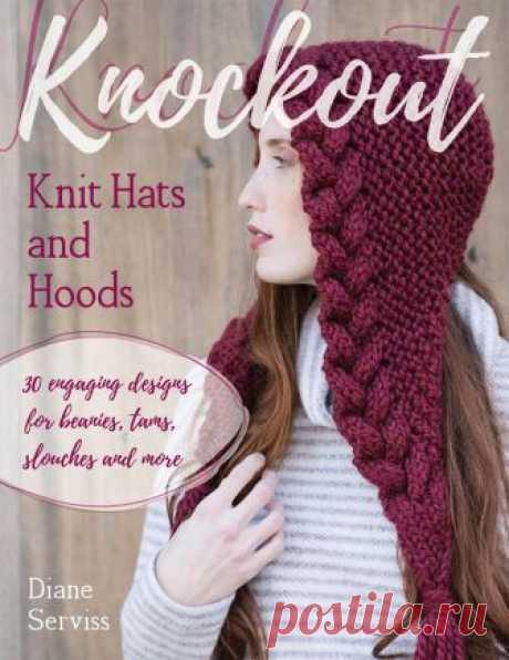 Knockout Knit Hats and Hoods (книга по вязанию шапочек сезона 2019)
