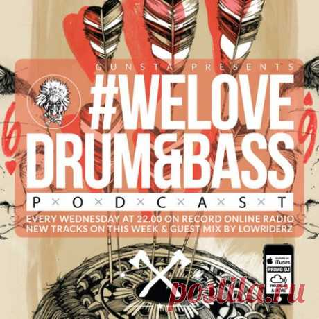 Gunstaba — #WeLoveDrum&Bass Podcast 021 & Lowriderz Guest Mix   Download free