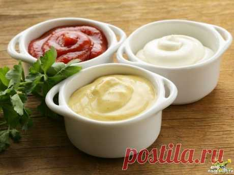 Забудьте о майонезе и кетчупе Рецепт приготовления 7-ми полезных домашних соусов